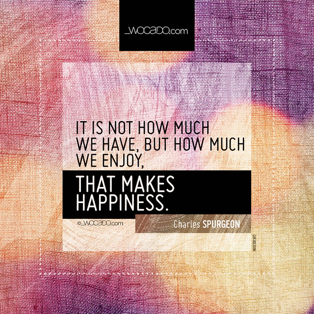 It is not how much we have, but how much we enjoy by WOCADO.com