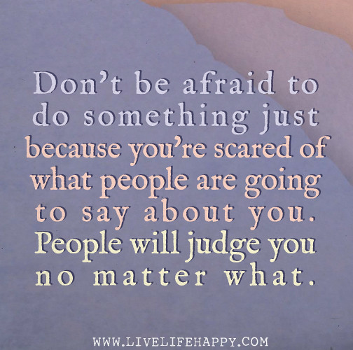 No Matter What People Say Quotes: Don't Be Afraid To Do Something Just Because You're Scared