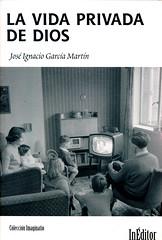 José Ignacio García Martín, La vida privada de dios