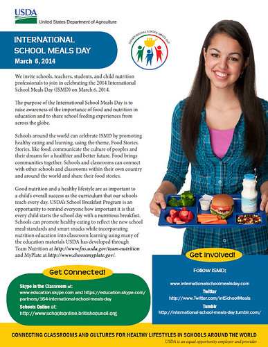 Schools, teachers, students and child nutrition professionals are invited to join in celebrating the 2014 International School Meals Day (ISMD) on March 6, 2014. Schools around the world will celebrate ISMD by promoting healthy eating and learning about good nutrition and healthy lifestyles. Get more information at www.internationalschoolmealsday.com (Click to enlarge)