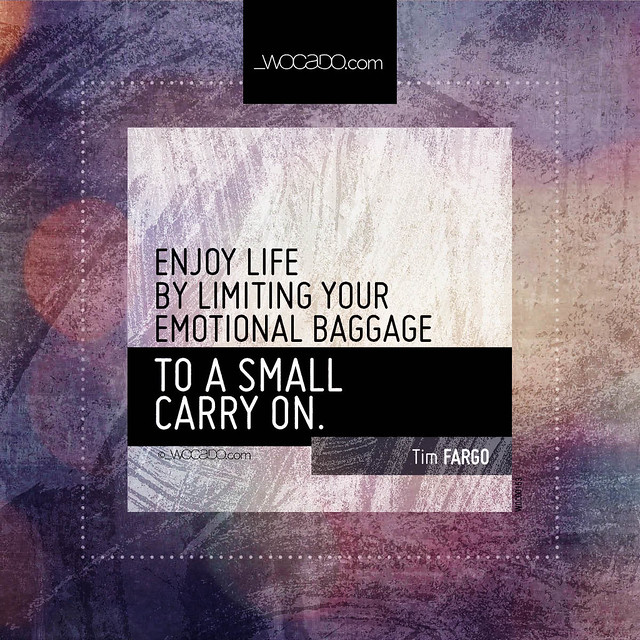 Quote Of The Day From The Los Angeles Times: Enjoy Life By Limiting Your Emotional Baggage