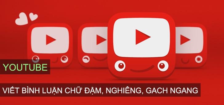 Hướng dẫn viết bình luận in đậm, in nghiêng, gạch ngang trên Youtube - Cách bình luận trên Youtube