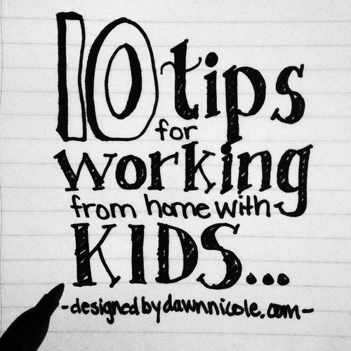 10 Tips for Working from Home with Kids...
