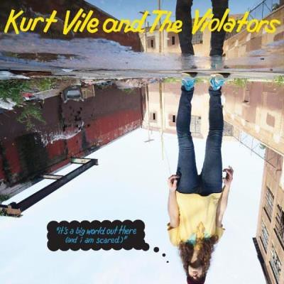Kurt Vile And The Violators - It's A Big World Out There (And I Am Scared)