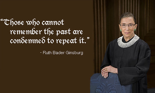 "Ruth Bader Ginsburg with quote ""those who cannot remember the past are doomed to repeat it"""
