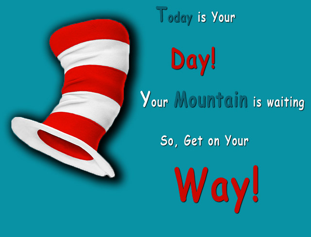 Dr Seuss Today Is Your Day Quote: Dr Seuss Quote: Today Is Your Day