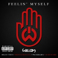 will.i.am – Feelin' Myself (feat. Miley Cyrus, French Montana, Wiz Khalifa & DJ Mustard)
