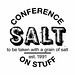 "Because a faux conference needs a real poster: The ""Salt"" edition of the Conference on Stuff by national museum of american history"