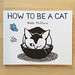 How to Be A Cat by chadwbecks