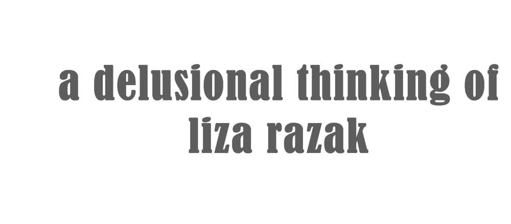 a Delusional Thinking of Liza Razak