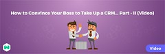 How to Convince Your Boss to Take Up a CRM… Part II