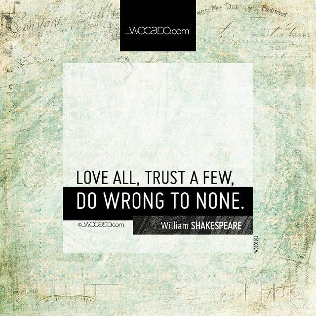 Love all, trust a few by WOCADO.com