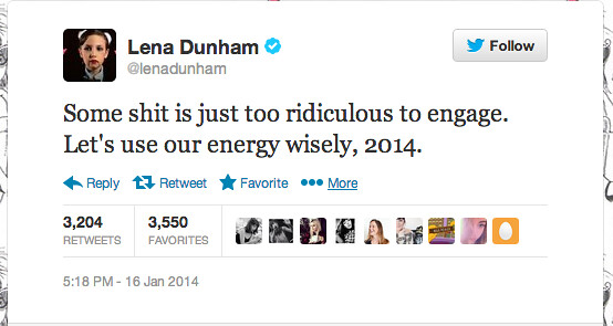 tweet from Lena Dunham saying Some shit is just too ridiculous to engage. Let's use our energy wisely, 2014