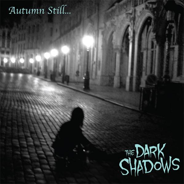 THE DARK SHADOWS: Autumn Still… (Select-A-Vision Records 2013)