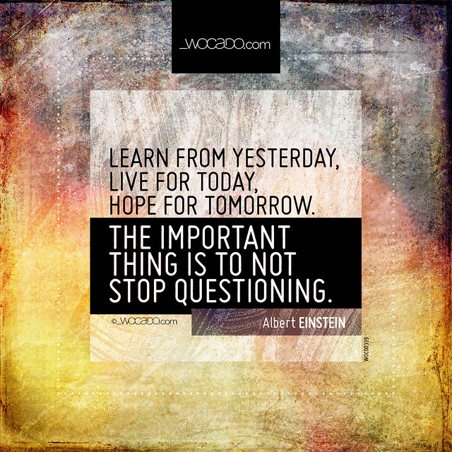 Learn from yesterday, live for today by WOCADO.com
