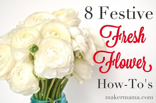 8 Festive Fresh Flower How-To's