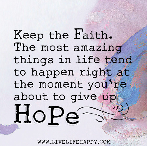 You Re Amazing Quotes: Keep The Faith. The Most Amazing Things In Life Tend To