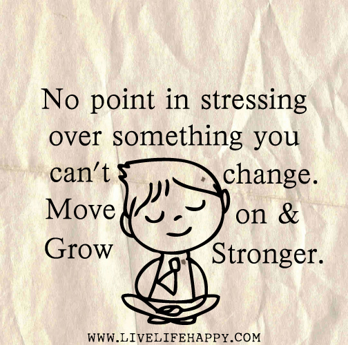 No point in stressing over something you can\'t change. Move ...