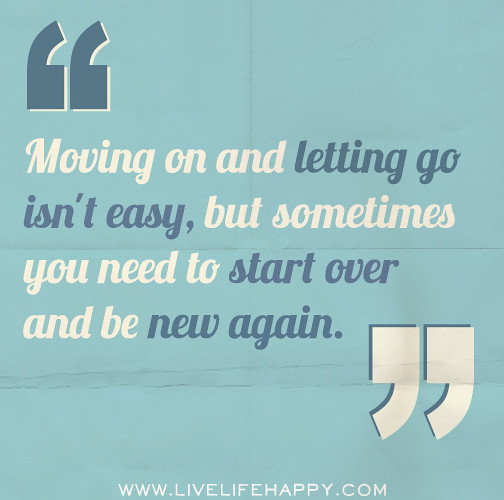 Quotes About Moving Away And Starting A New Life: Moving On And Letting Go Isn't Easy, But Sometimes You