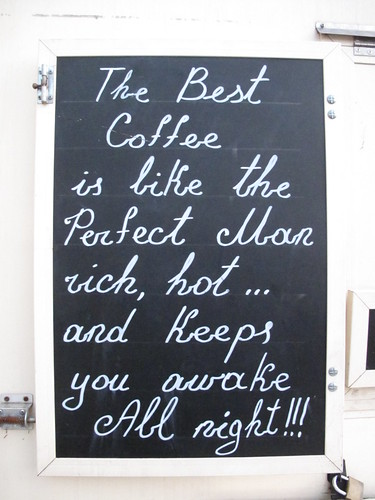 The best coffee is like the perfect man - rich, hot... and keeps you awake all night!