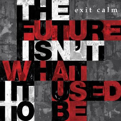Exit Calm - The Future Isn't What It Used To Be