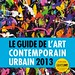 LE GUIDE DE L'ART CONTEMPORAIN URBAIN 2013 - HORS SERIE by Brin d'Amour