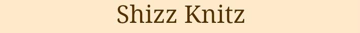 Shizz Knitz