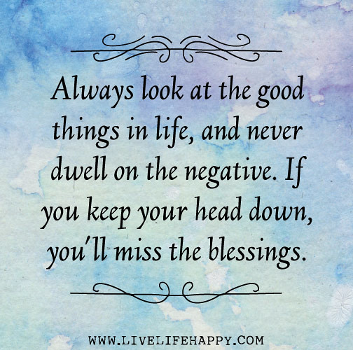 """Good Things Inspirational Quotes On Life: """"Always Look At The Good Things In Life And Never Dwe"""