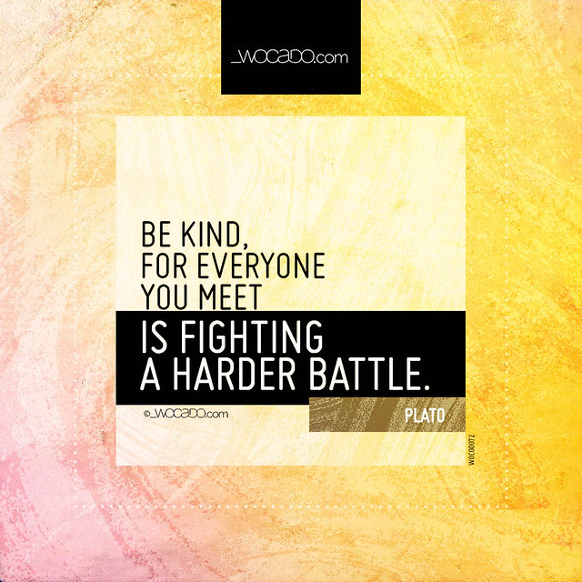 Be kind, for everyone you meet by WOCADO.com