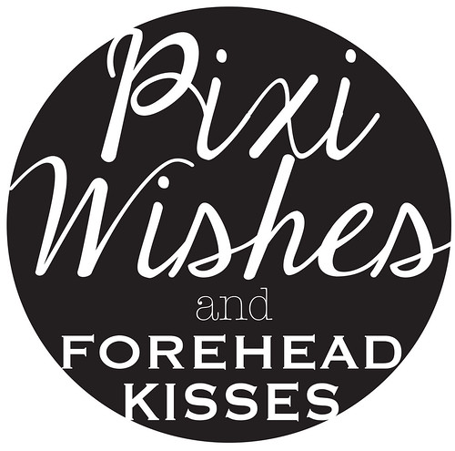Pixi WIshes & Forehead Kisses