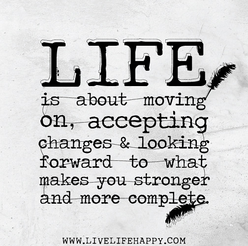 Quotes For Moving On In Life: Life Is About Moving On, Accepting Changes And Looking