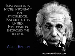 """Imagination is more important than knowledge. Knowledge is limited. Imagination encircles the world."" -Albert Einstein"