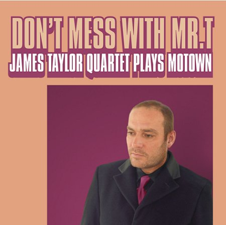 James+Taylor+Quartet+-+Don't+Mess+With+Mr+T+-+James+Taylor+Quartet+Plays+Motown