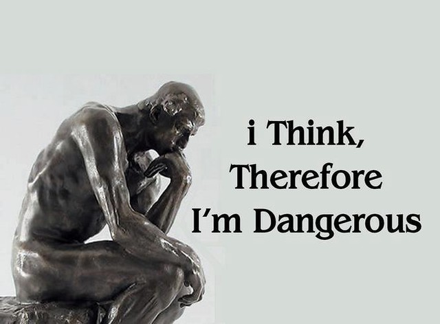 Photo:I Think Therefore I Am Dangerous By:JohnE777