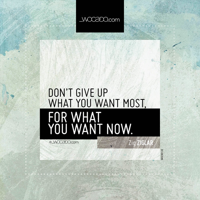 Don't give up what you want most by WOCADO.com