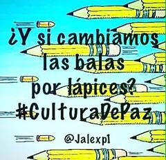¿Y si cambiamos balas por lápices? #CulturaDePaz