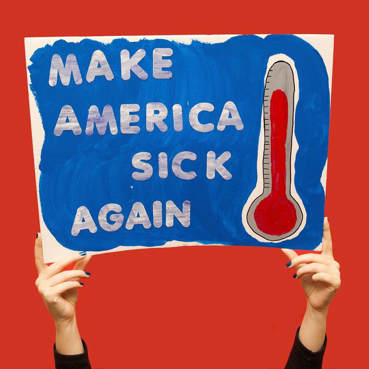 45 Protest Signs_Brandon and Olivia Locher_23_Make America Sick Again