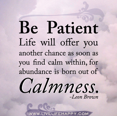 Be Patient. Life Will Offer You Another Chance As Soon As