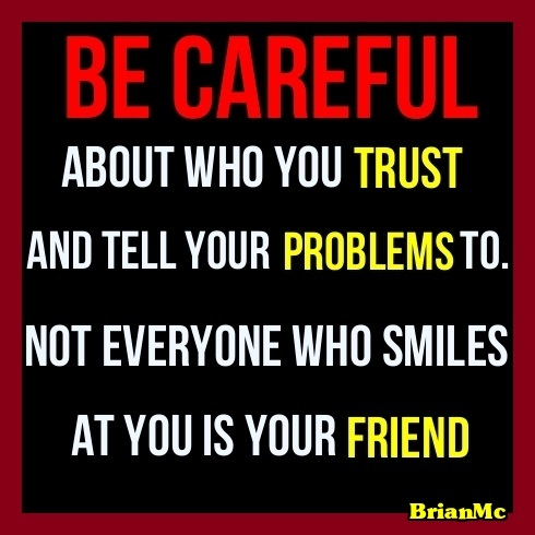 Be careful about who you trust,BrianMc,quote
