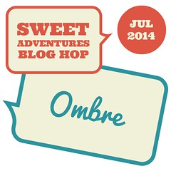 Sweet Adventures Blog Hop July 2014 - Ombre