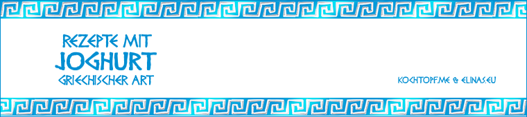 Blog-Event XCIX - Rezepte mit Joghurt griechischer Art plus 10 Elinas Probierpakete für Blogger und Leser zu gewinnen (Einsedeschluss 15. Juni 2014)