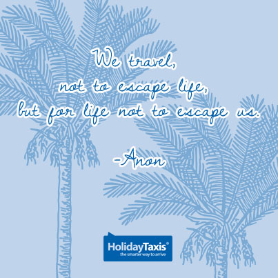 We travel, not to escape life, but for life not to escape us.