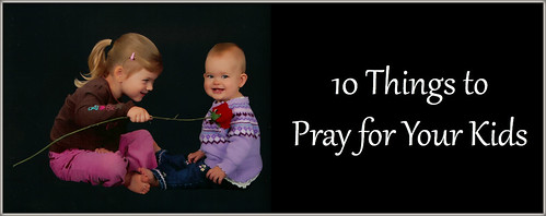 10 Things to Pray for Your Kids