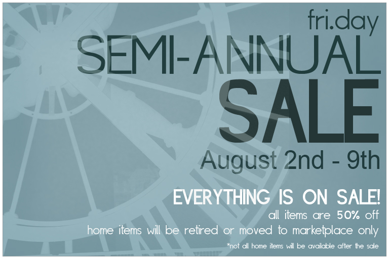 fri.day Semi-Annual Sale begins August 2nd!