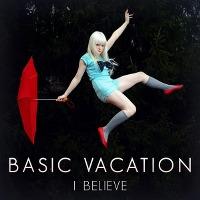 Basic Vacation – I Believe