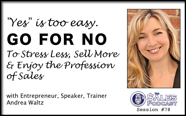 Andrea Waltz Go For No On The Sales Podcast Session 78