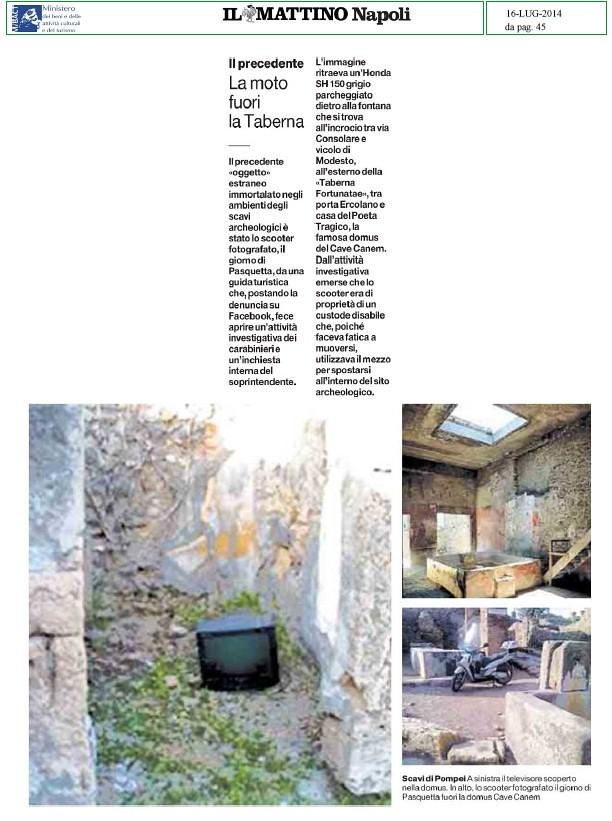 POMPEI ARCHEOLOGIA e BENI CULTURALI: Grande Progetto Pompei - Domani la Vista di Hahn e Franceschini - Il precedente La moto fuori la Taberna, IL MATTINO NAPOLI (16|07|2014), p. 45.