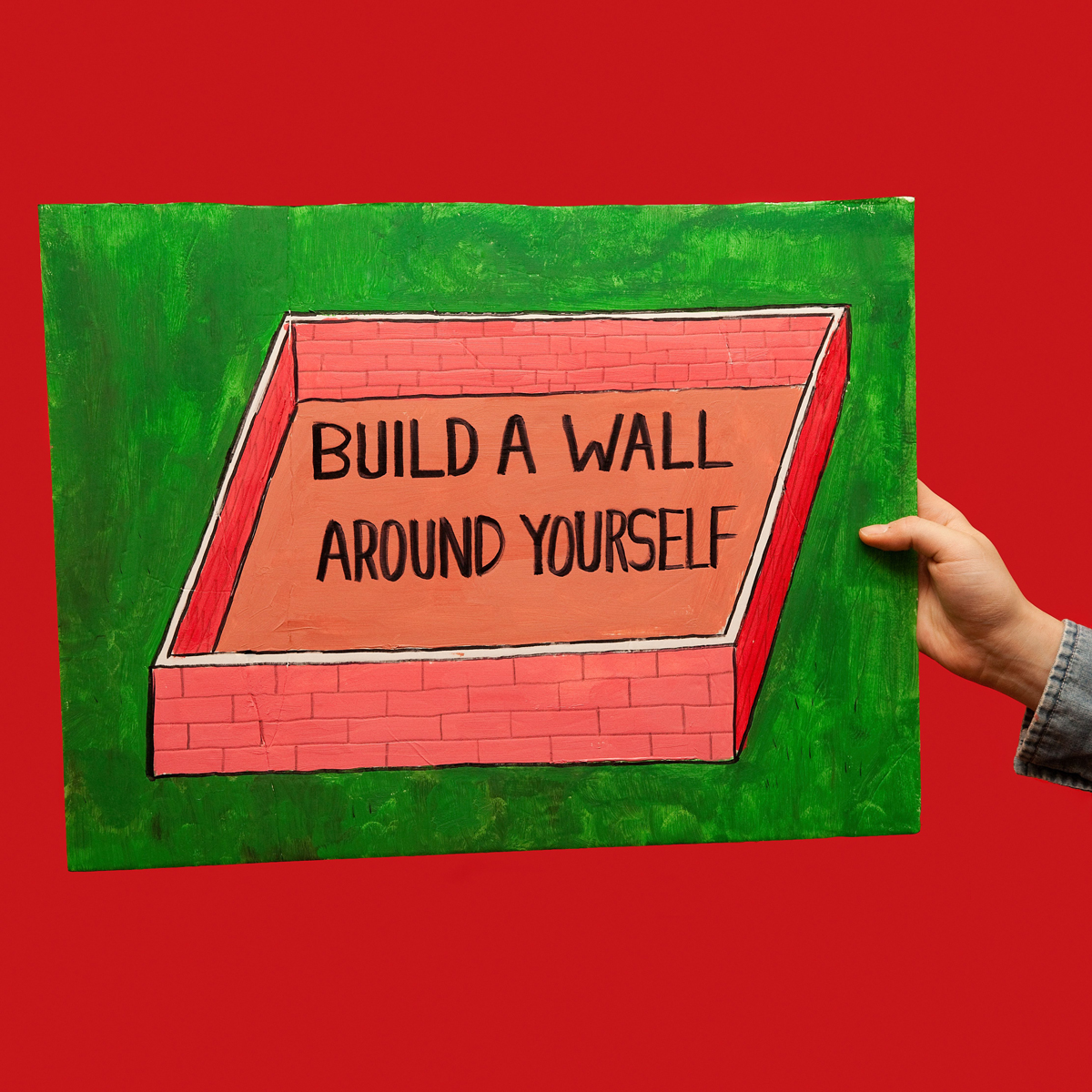 45 Protest Signs_Brandon and Olivia Locher_16_Build a Wall Around Yourself