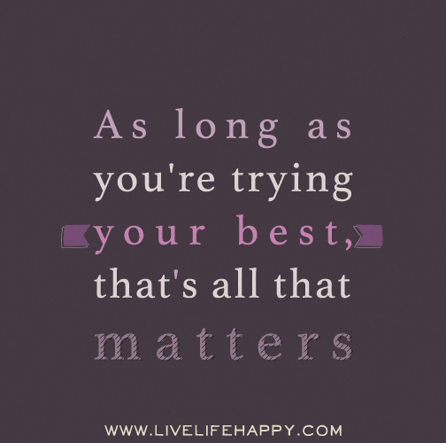 As Long As You Re Trying Your Best That S All That Matters