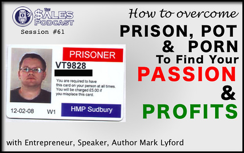 Mark Lyford mastered personal and professional development after going to prison. Hear how on The Sales Podcast